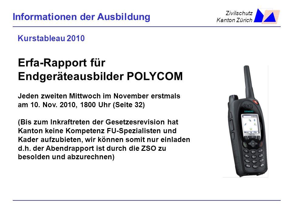 Zivilschutz Kanton Zürich Informationen der Ausbildung Kurstableau 2010 Erfa-Rapport für Endgeräteausbilder POLYCOM Jeden zweiten Mittwoch im November