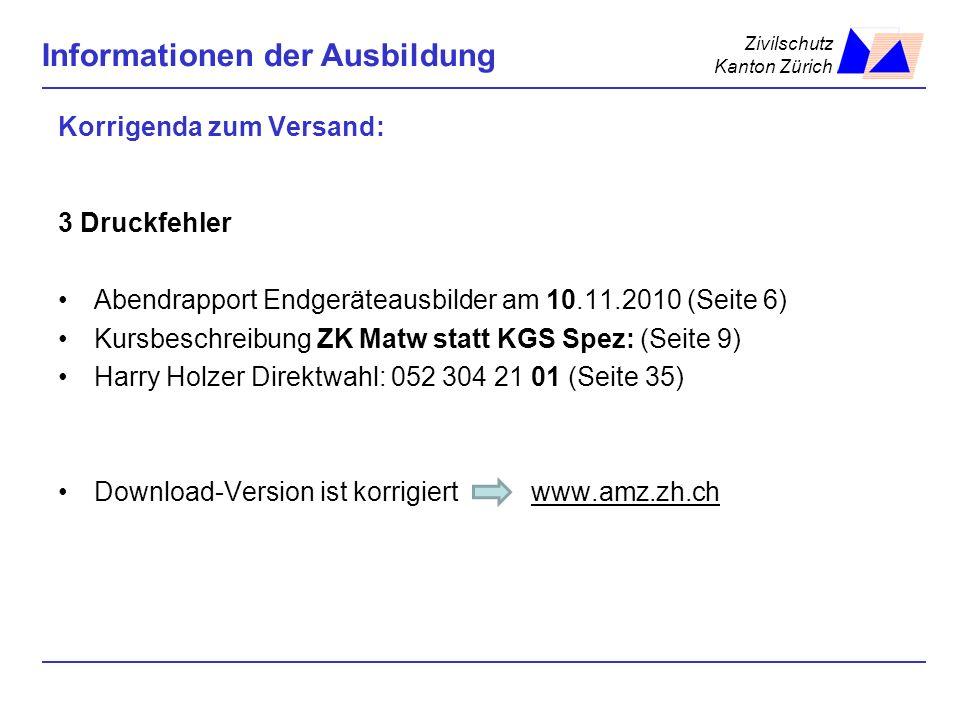 Zivilschutz Kanton Zürich Informationen der Ausbildung Korrigenda zum Versand: 3 Druckfehler Abendrapport Endgeräteausbilder am 10.11.2010 (Seite 6) K