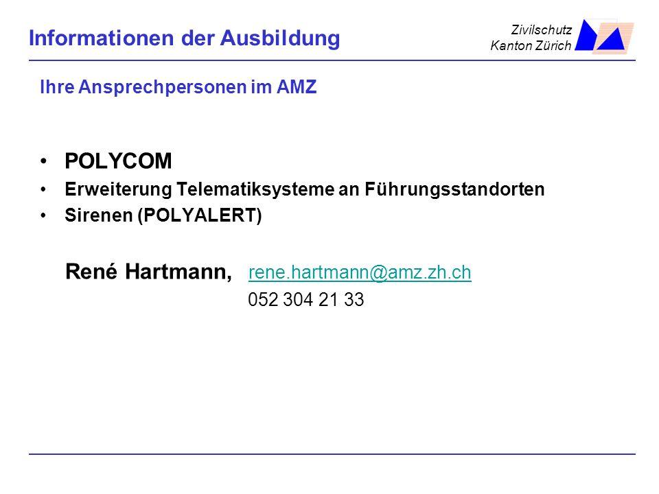Zivilschutz Kanton Zürich Informationen der Ausbildung Ihre Ansprechpersonen im AMZ POLYCOM Erweiterung Telematiksysteme an Führungsstandorten Sirenen