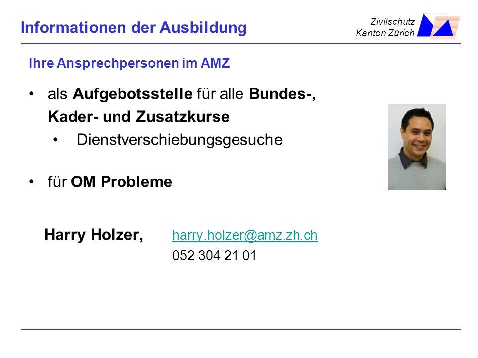 Zivilschutz Kanton Zürich Informationen der Ausbildung Ihre Ansprechpersonen im AMZ als Aufgebotsstelle für alle Bundes-, Kader- und Zusatzkurse Diens
