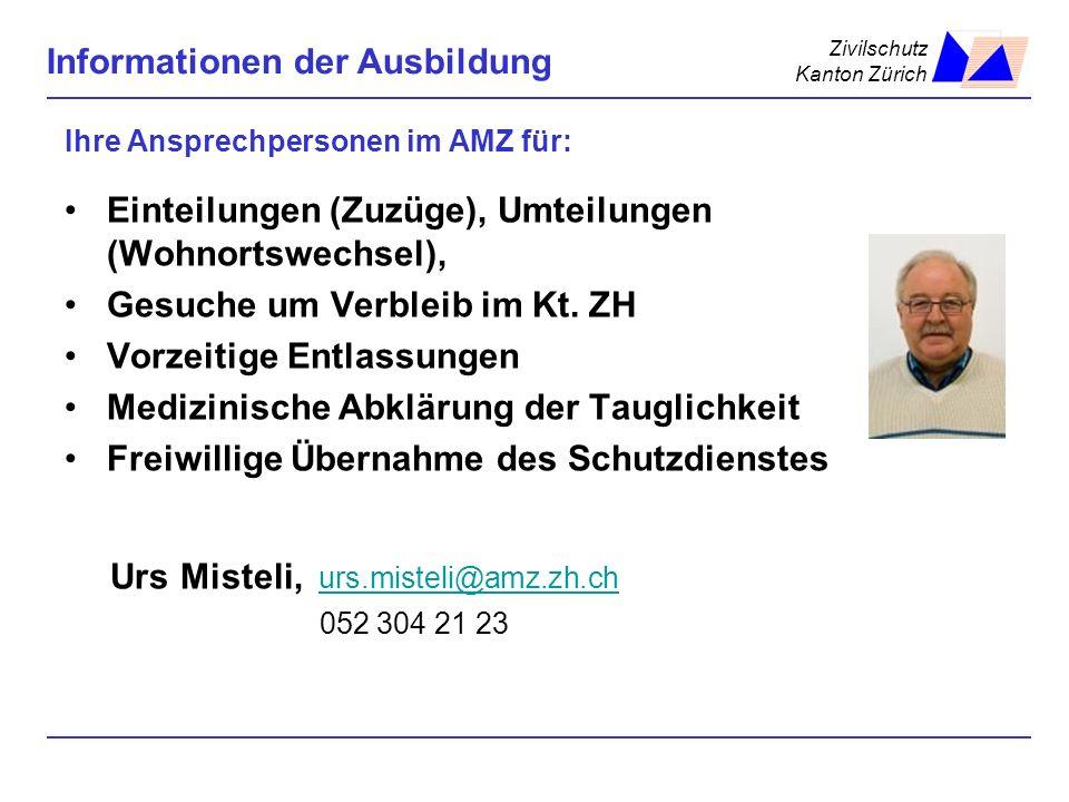 Zivilschutz Kanton Zürich Informationen der Ausbildung Ihre Ansprechpersonen im AMZ für: Einteilungen (Zuzüge), Umteilungen (Wohnortswechsel), Gesuche
