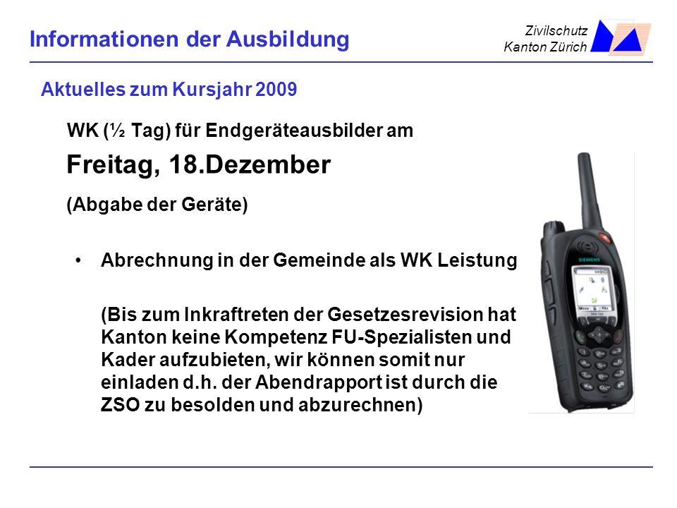 Zivilschutz Kanton Zürich Informationen der Ausbildung Aktuelles zum Kursjahr 2009 WK (½ Tag) für Endgeräteausbilder am Freitag, 18.Dezember (Abgabe d