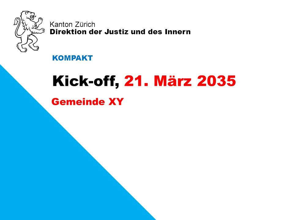 Kanton Zürich Direktion der Justiz und des Innern Gemeinde XY Kick-off, 21. März 2035 KOMPAKT