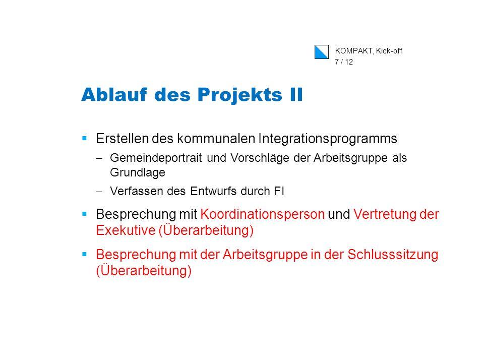 KOMPAKT, Kick-off 7 / 12 Ablauf des Projekts II Erstellen des kommunalen Integrationsprogramms Gemeindeportrait und Vorschläge der Arbeitsgruppe als G