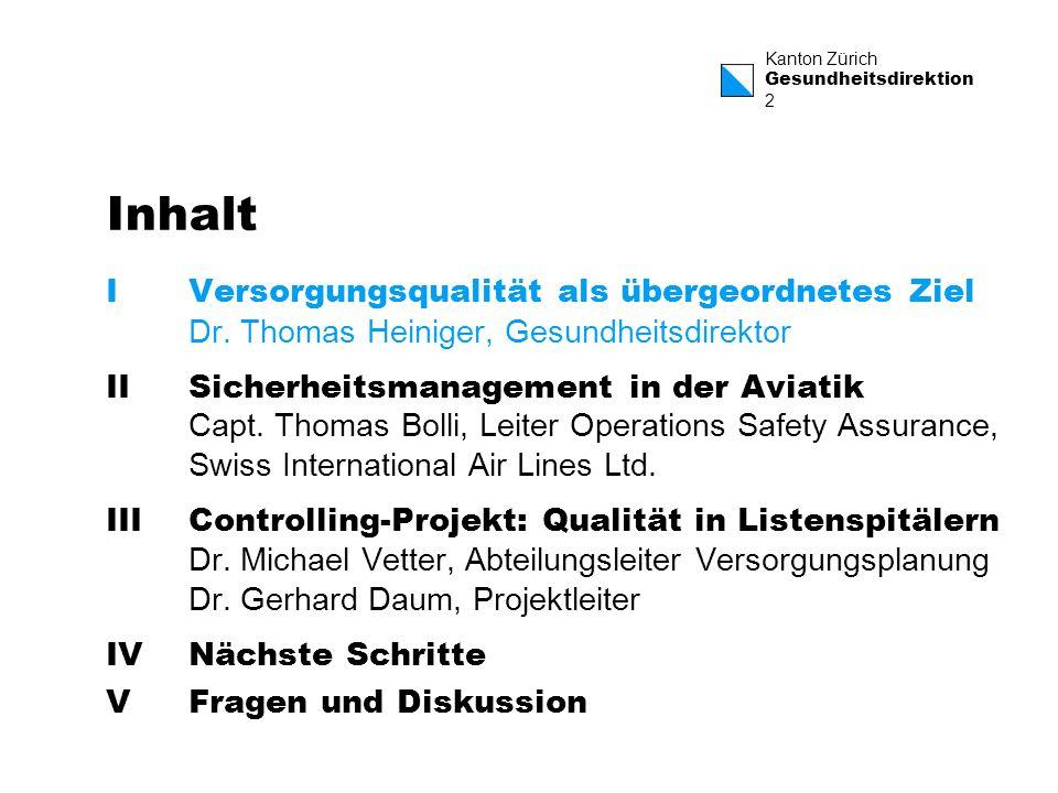 Kanton Zürich Gesundheitsdirektion 2 Inhalt IVersorgungsqualität als übergeordnetes Ziel Dr. Thomas Heiniger, Gesundheitsdirektor IISicherheitsmanagem