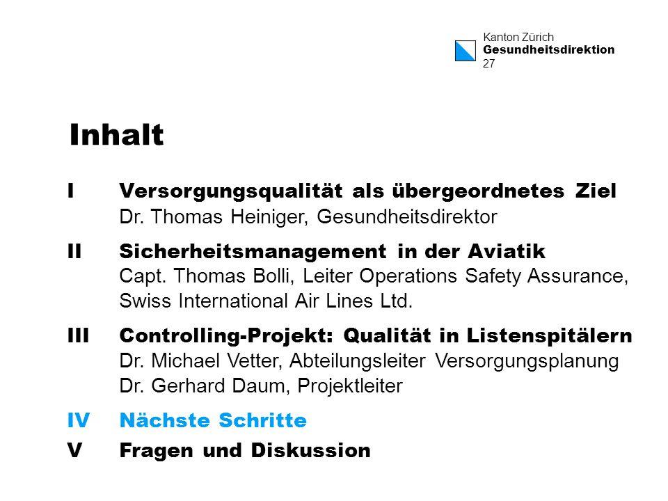 Kanton Zürich Gesundheitsdirektion 27 Inhalt IVersorgungsqualität als übergeordnetes Ziel Dr. Thomas Heiniger, Gesundheitsdirektor IISicherheitsmanage