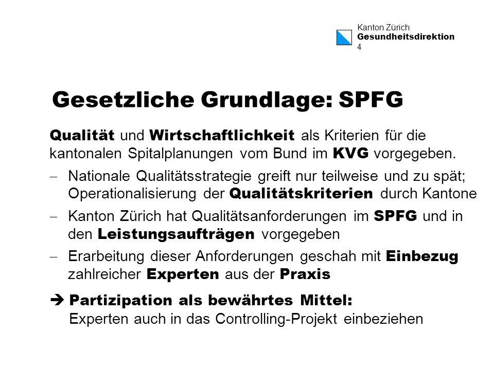 Kanton Zürich Gesundheitsdirektion 4 Gesetzliche Grundlage: SPFG Qualität und Wirtschaftlichkeit als Kriterien für die kantonalen Spitalplanungen vom