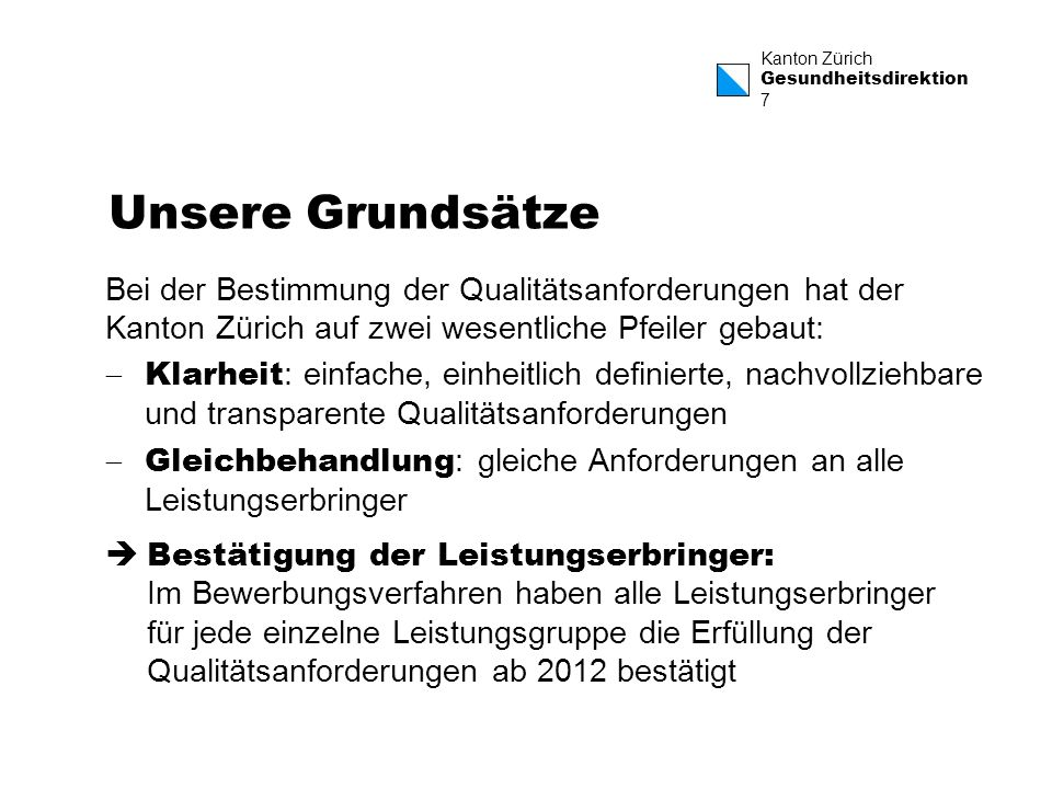 Kanton Zürich Gesundheitsdirektion 7 Unsere Grundsätze Bei der Bestimmung der Qualitätsanforderungen hat der Kanton Zürich auf zwei wesentliche Pfeile