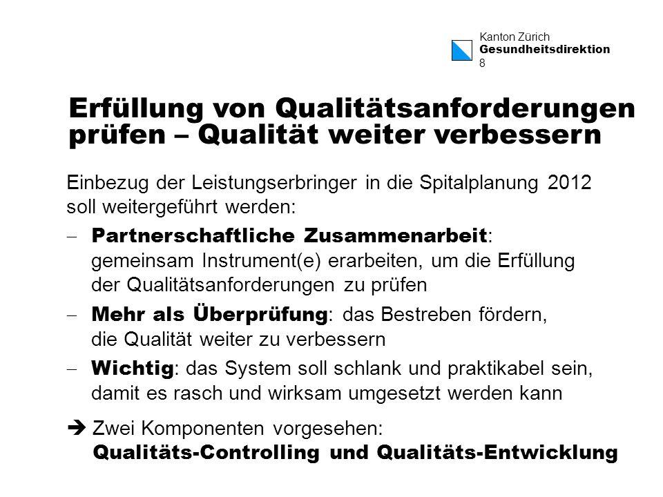 Kanton Zürich Gesundheitsdirektion 8 Einbezug der Leistungserbringer in die Spitalplanung 2012 soll weitergeführt werden: Partnerschaftliche Zusammena