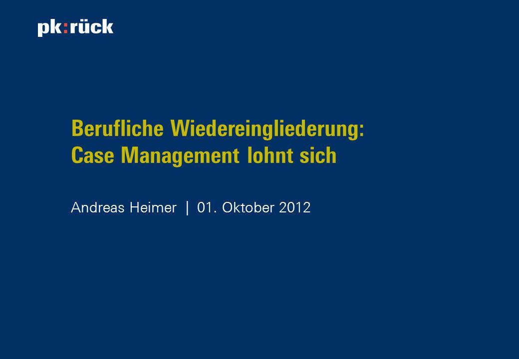 Berufliche Wiedereingliederung: Case Management lohnt sich Andreas Heimer | 01. Oktober 2012