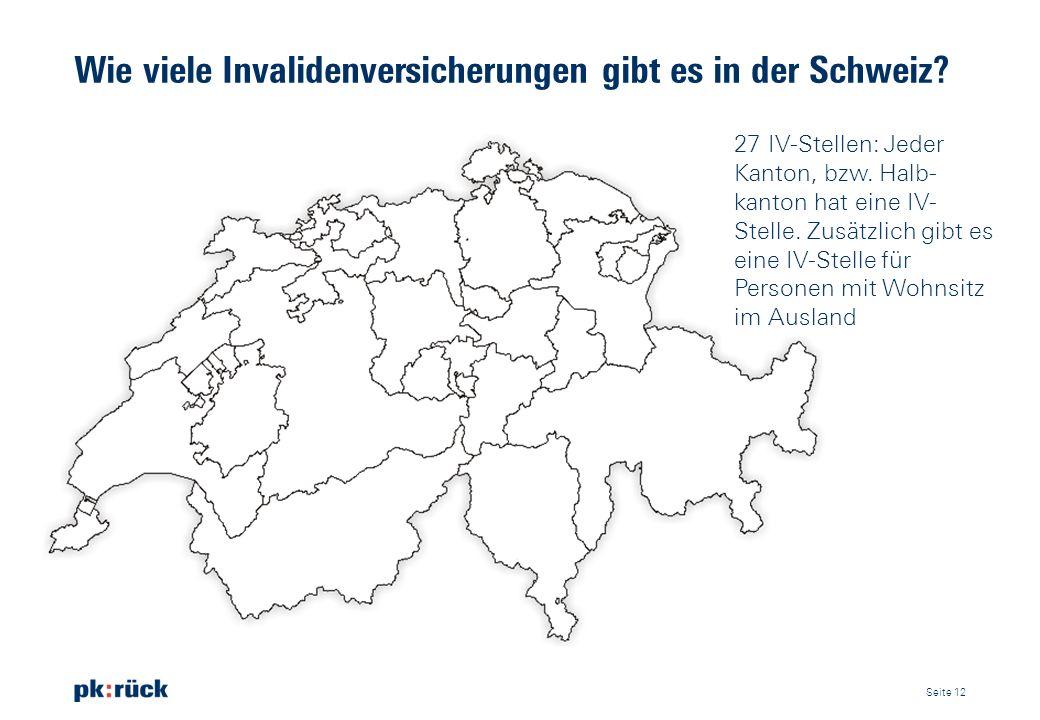 Wie viele Invalidenversicherungen gibt es in der Schweiz? 27 IV-Stellen: Jeder Kanton, bzw. Halb- kanton hat eine IV- Stelle. Zusätzlich gibt es eine