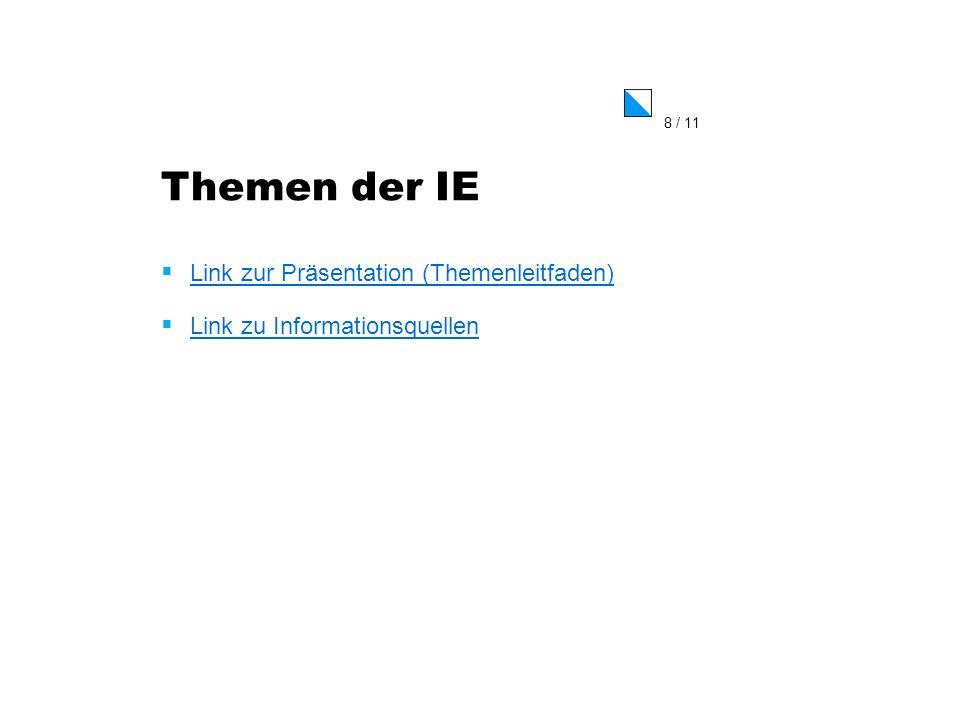 8 / 11 Themen der IE Link zur Präsentation (Themenleitfaden) Link zu Informationsquellen