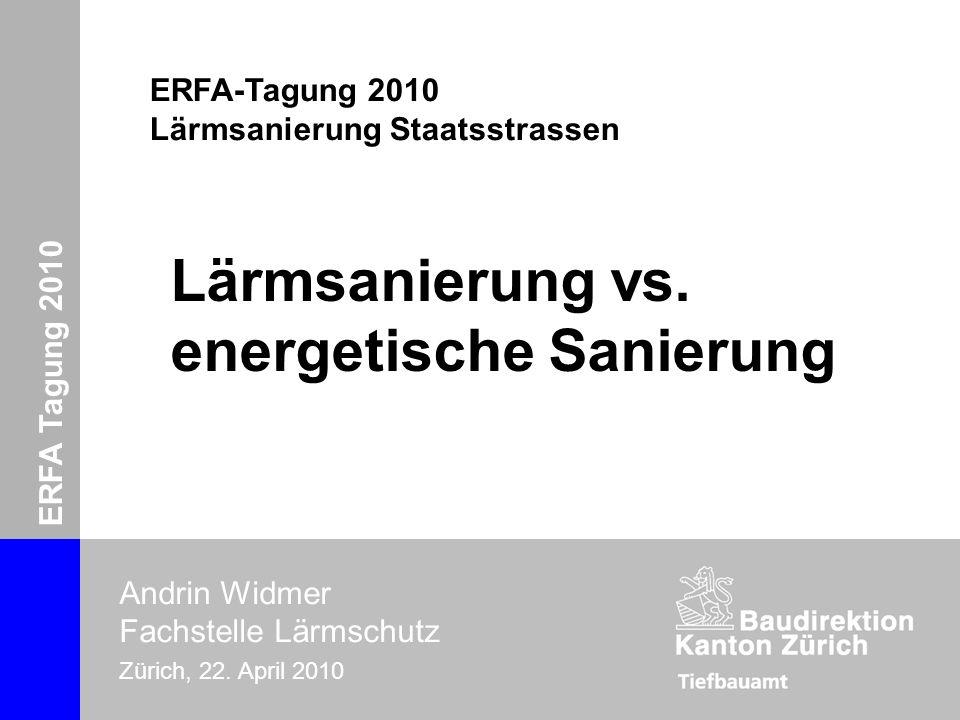 ERFA-Tagung 2010 Lärmsanierung Andrin Widmer Zürich, 22. April 2010 ERFA Tagung 2010 Andrin Widmer Fachstelle Lärmschutz Zürich, 22. April 2010 Lärmsa