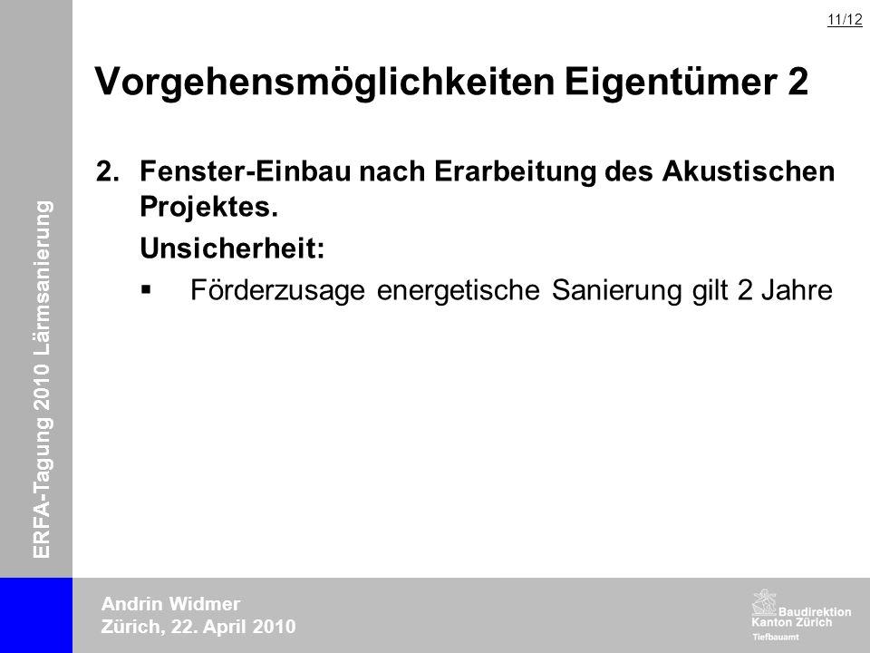 ERFA-Tagung 2010 Lärmsanierung Andrin Widmer Zürich, 22. April 2010 Vorgehensmöglichkeiten Eigentümer 2 2.Fenster-Einbau nach Erarbeitung des Akustisc