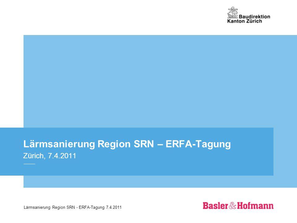 Lärmsanierung Region SRN - ERFA-Tagung 7.4.2011 Lärmsanierung Region SRN – ERFA-Tagung Zürich, 7.4.2011