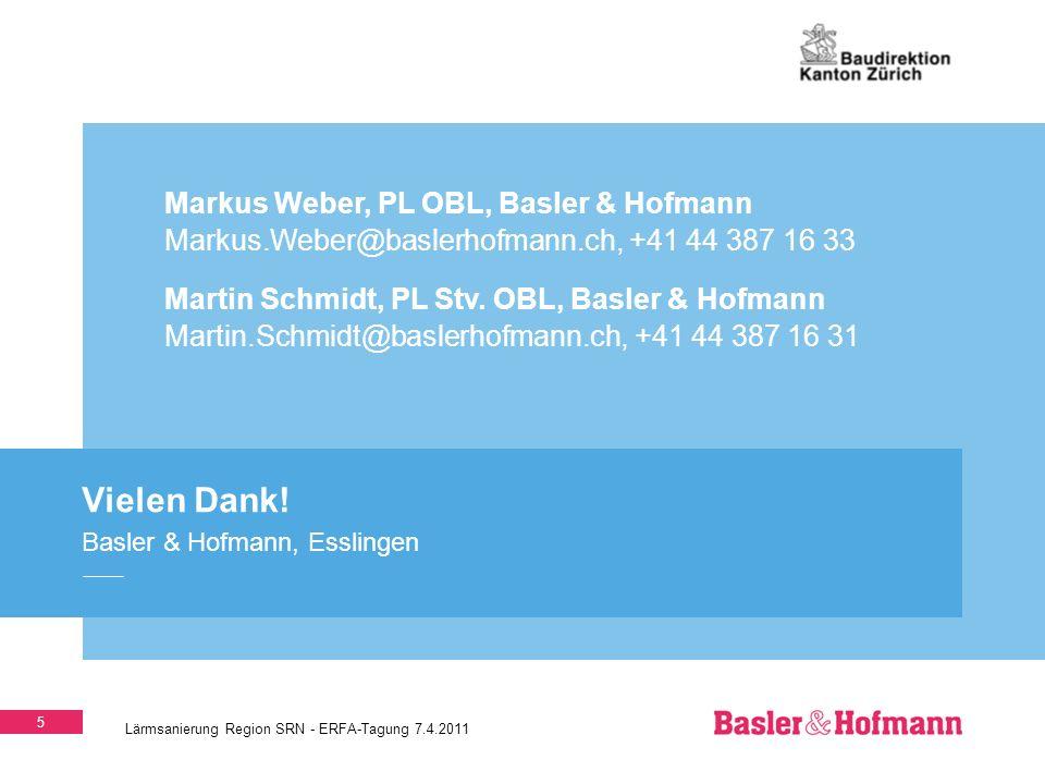 5 Lärmsanierung Region SRN - ERFA-Tagung 7.4.2011 Vielen Dank! Basler & Hofmann, Esslingen Markus Weber, PL OBL, Basler & Hofmann Markus.Weber@baslerh