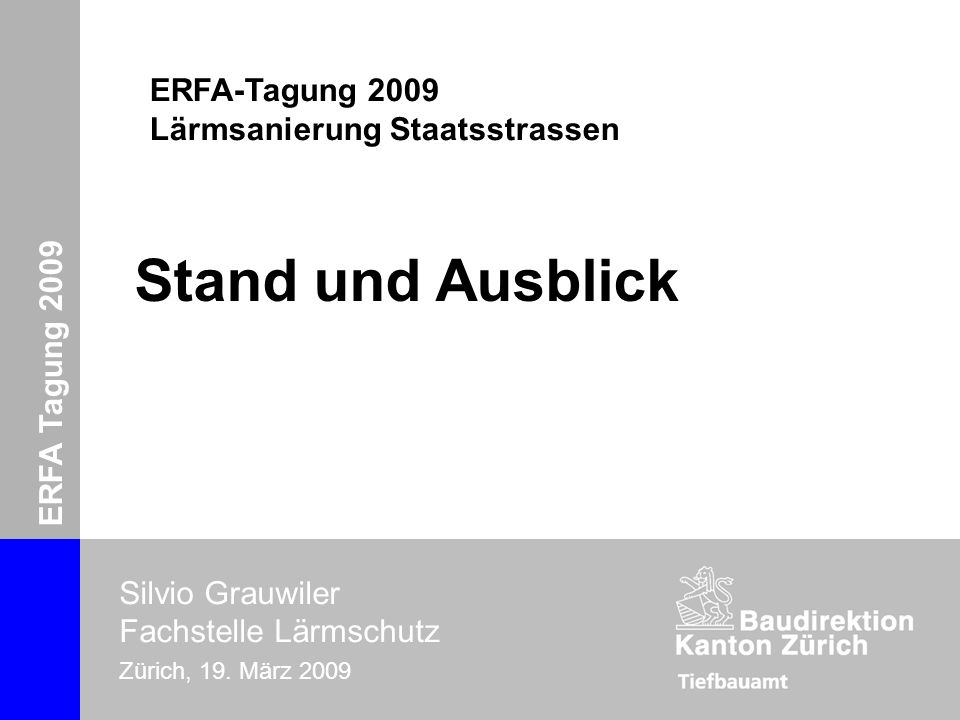 ERFA-Tagung 2009 Lärmsanierung Silvio Grauwiler Zürich, 19. März 2009 ERFA Tagung 2009 Silvio Grauwiler Fachstelle Lärmschutz Zürich, 19. März 2009 St