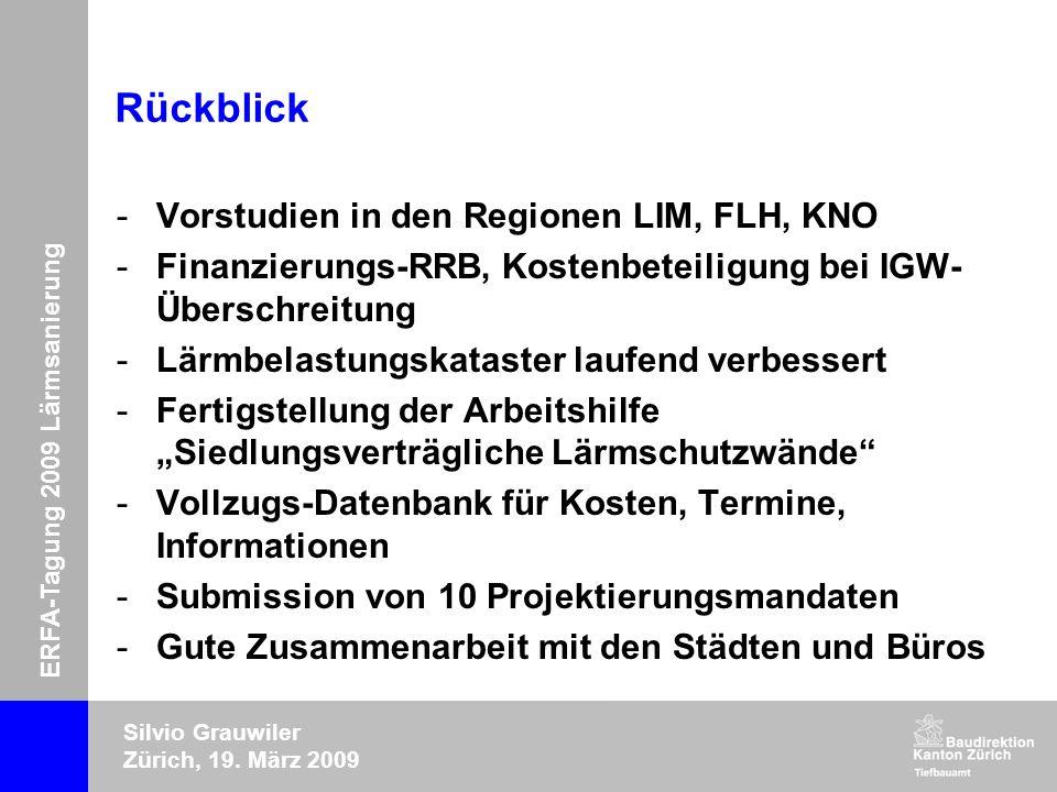 ERFA-Tagung 2009 Lärmsanierung Silvio Grauwiler Zürich, 19. März 2009 Rückblick -Vorstudien in den Regionen LIM, FLH, KNO -Finanzierungs-RRB, Kostenbe