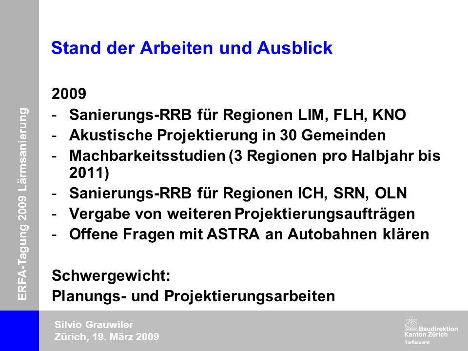 ERFA-Tagung 2009 Lärmsanierung Silvio Grauwiler Zürich, 19. März 2009 Stand der Arbeiten und Ausblick 2009 -Sanierungs-RRB für Regionen LIM, FLH, KNO