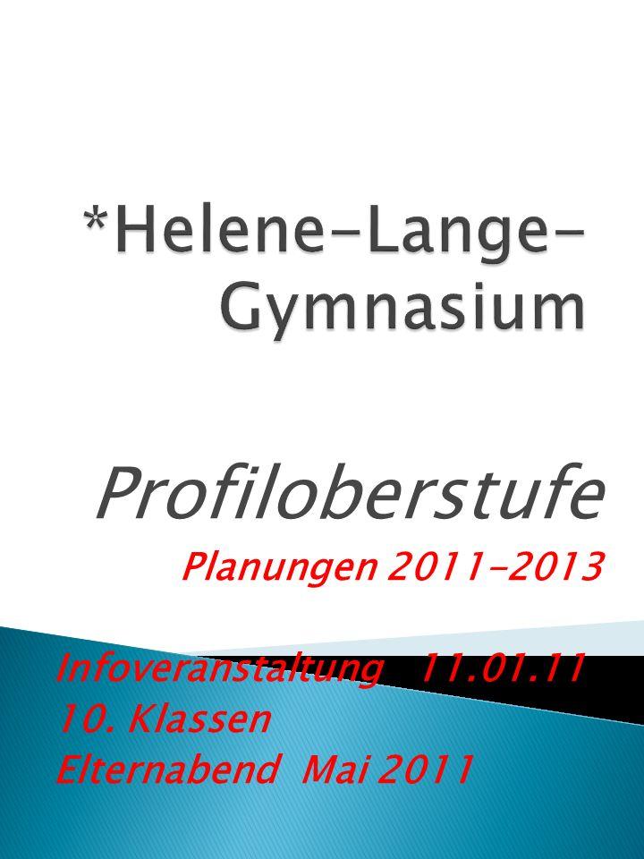 Profiloberstufe Planungen 2011-2013 Infoveranstaltung 11.01.11 10. Klassen Elternabend Mai 2011