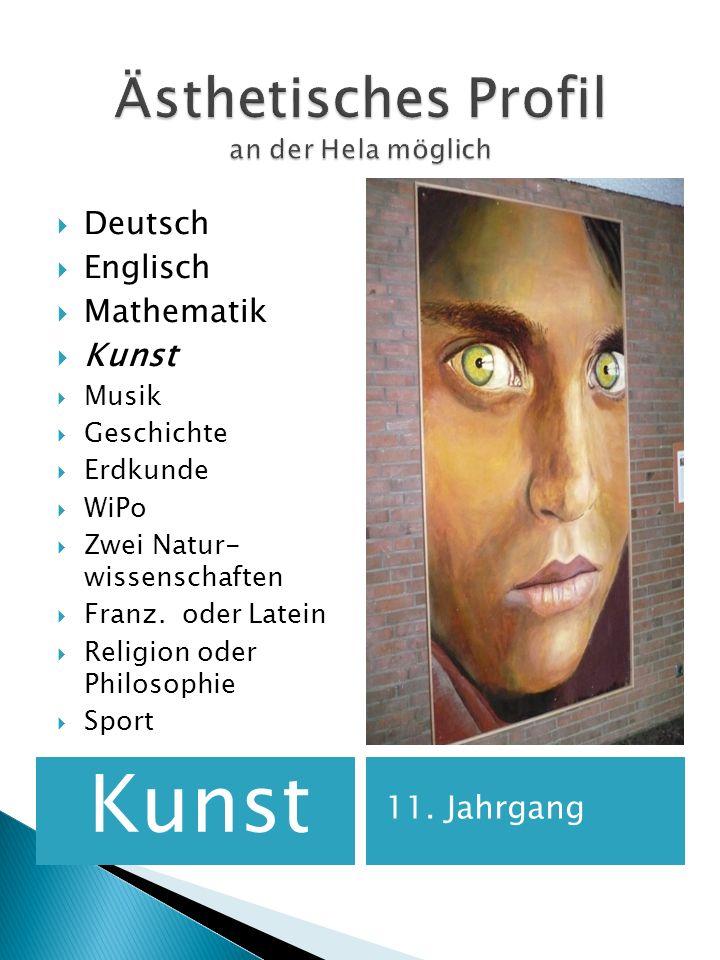 Kunst 11. Jahrgang Deutsch Englisch Mathematik Kunst Musik Geschichte Erdkunde WiPo Zwei Natur- wissenschaften Franz. oder Latein Religion oder Philos