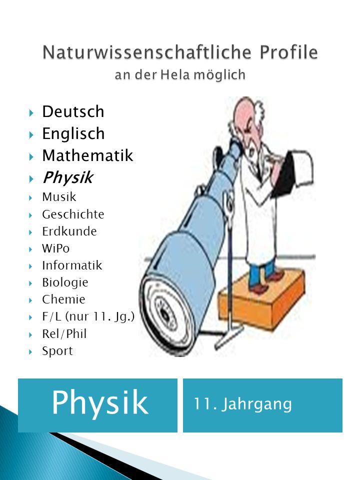 Physik 11. Jahrgang Deutsch Englisch Mathematik Physik Musik Geschichte Erdkunde WiPo Informatik Biologie Chemie F/L (nur 11. Jg.) Rel/Phil Sport
