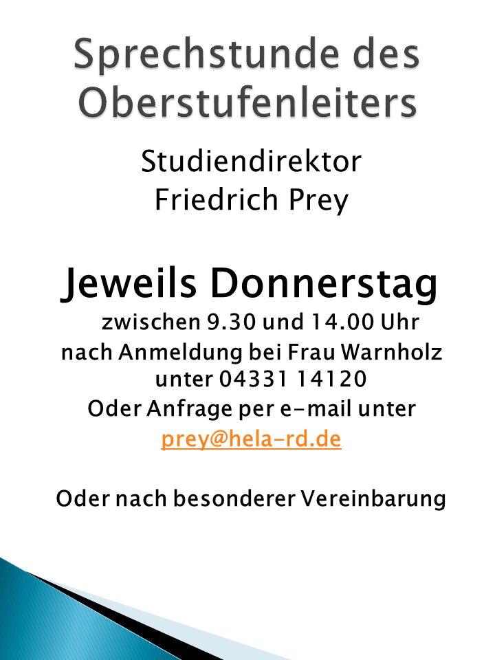 Studiendirektor Friedrich Prey Jeweils Donnerstag zwischen 9.30 und 14.00 Uhr nach Anmeldung bei Frau Warnholz unter 04331 14120 Oder Anfrage per e-ma