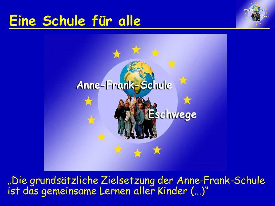 Eine Schule für alle Die grundsätzliche Zielsetzung der Anne-Frank-Schule ist das gemeinsame Lernen aller Kinder (...)
