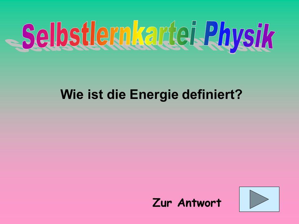 Energie ist die Fähigkeit Arbeit zu verrichten. Wußte ich nicht ! Zur nächsten Frage