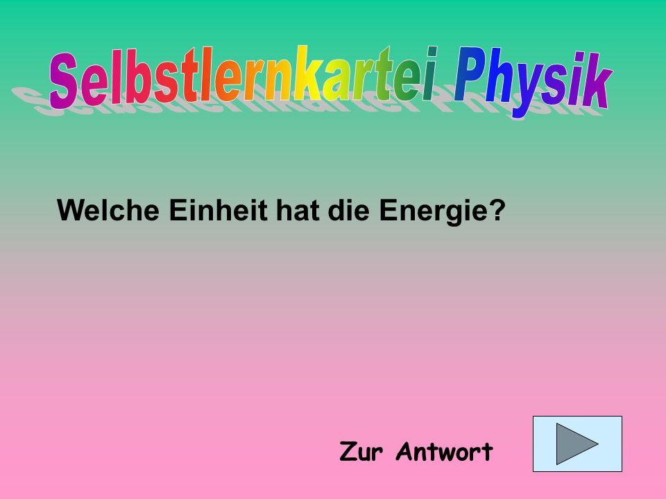 Welche Einheit hat die Energie? Zur Antwort