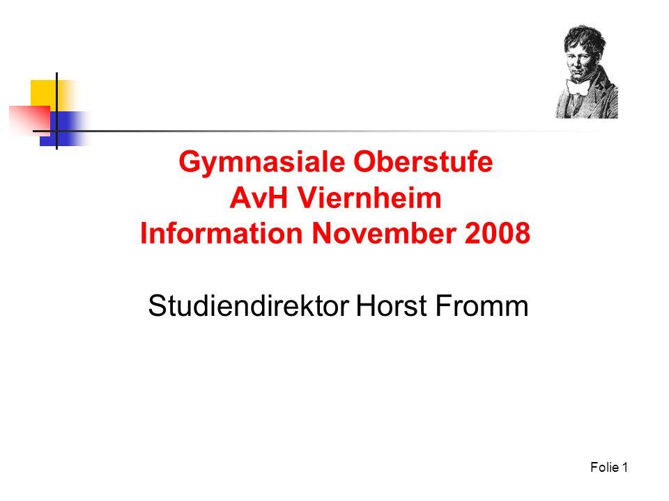 Folie 1 Gymnasiale Oberstufe AvH Viernheim Information November 2008 Studiendirektor Horst Fromm