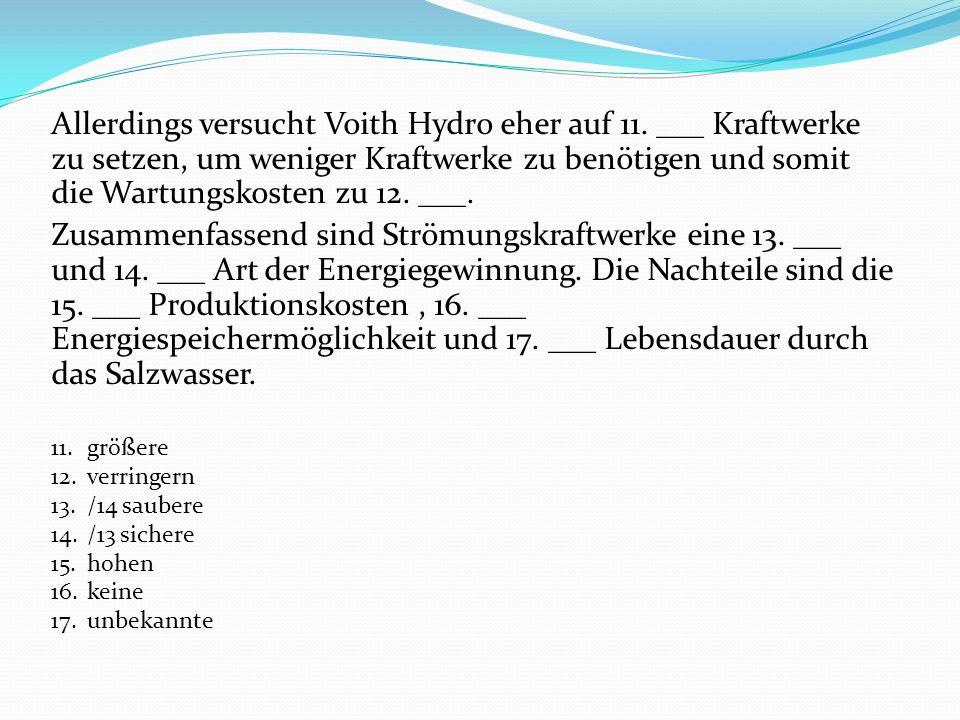 Die Firma Voith Hydro, die von Voith und 6. ___ gegründet wurde, setzt auf Kraftwerke mit 7. ___ Rotor. Die Montage der Kraftwerke ist 8. ___, aber di