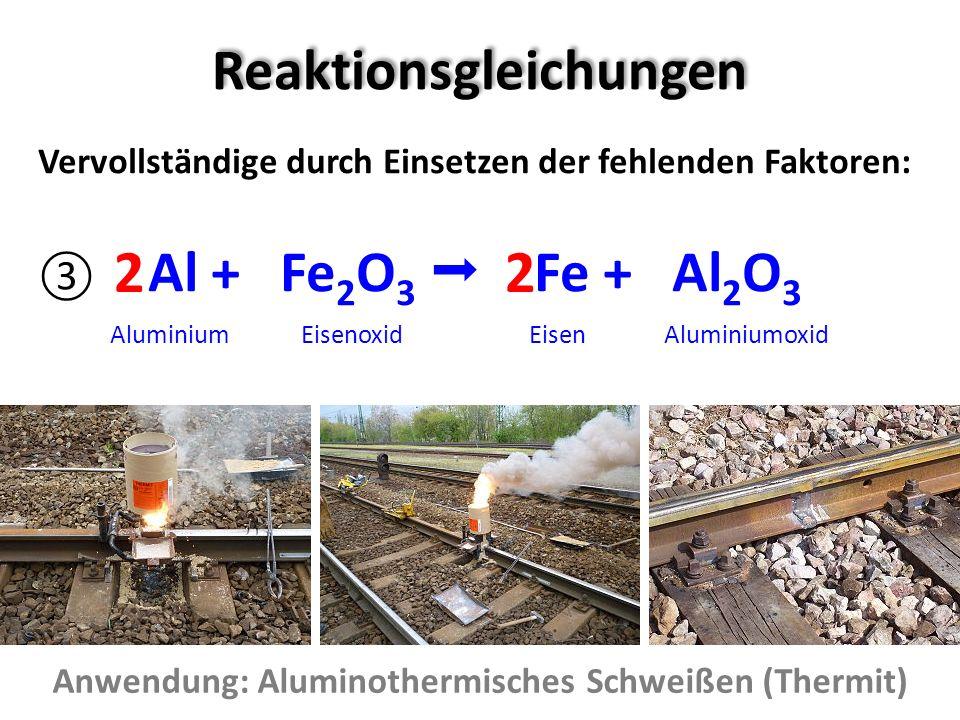 Reaktionsgleichungen Vervollständige durch Einsetzen der fehlenden Faktoren: Al + Fe 2 O 3 Fe + Al 2 O 3 Aluminium Eisenoxid Eisen Aluminiumoxid 2 Anw