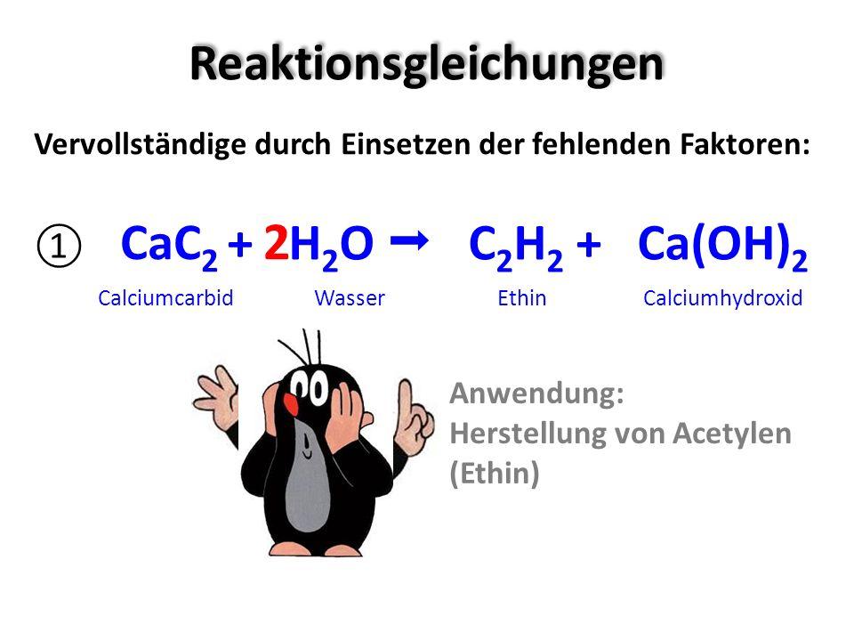 Reaktionsgleichungen Vervollständige durch Einsetzen der fehlenden Faktoren: CaC 2 Calciumcarbid Wasser Ethin Calciumhydroxid 2 Anwendung: Herstellung