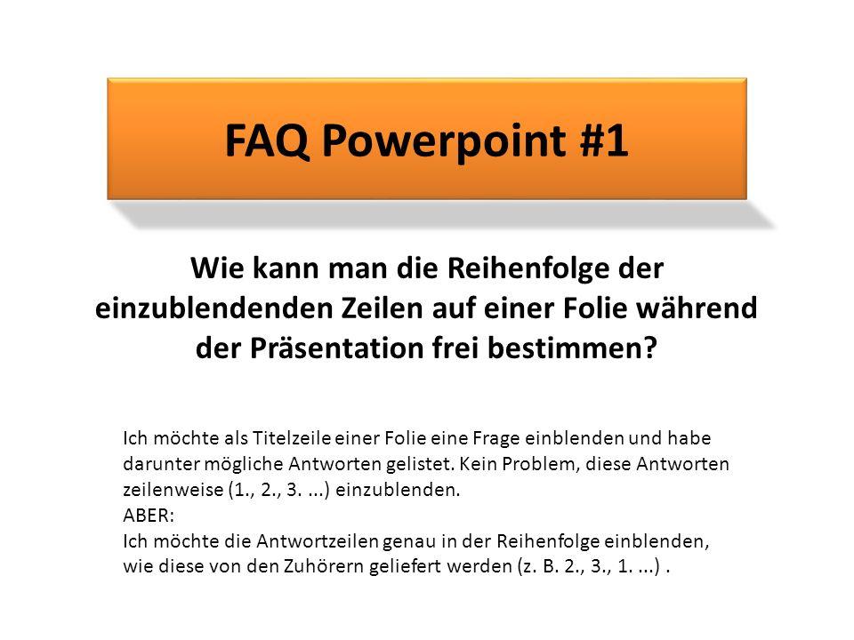 Wie kann man die Reihenfolge der einzublendenden Zeilen auf einer Folie während der Präsentation frei bestimmen? FAQ Powerpoint #1 Ich möchte als Tite