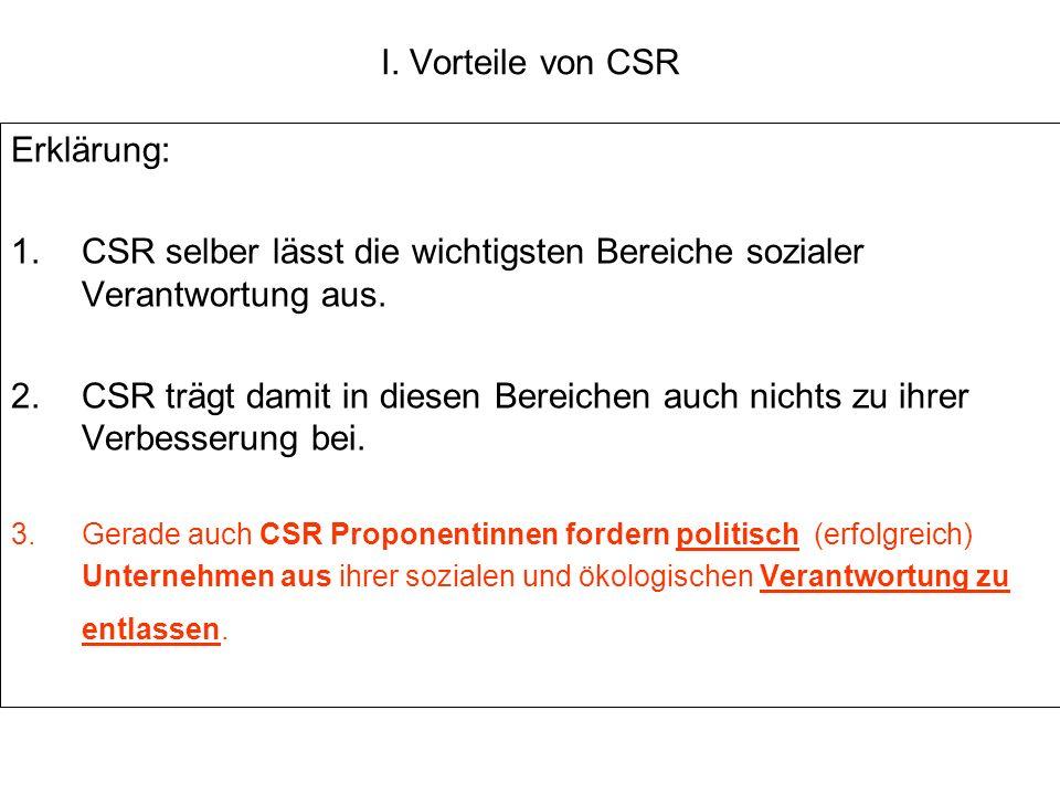 I. Vorteile von CSR Erklärung: 1.CSR selber lässt die wichtigsten Bereiche sozialer Verantwortung aus. 2. CSR trägt damit in diesen Bereichen auch nic