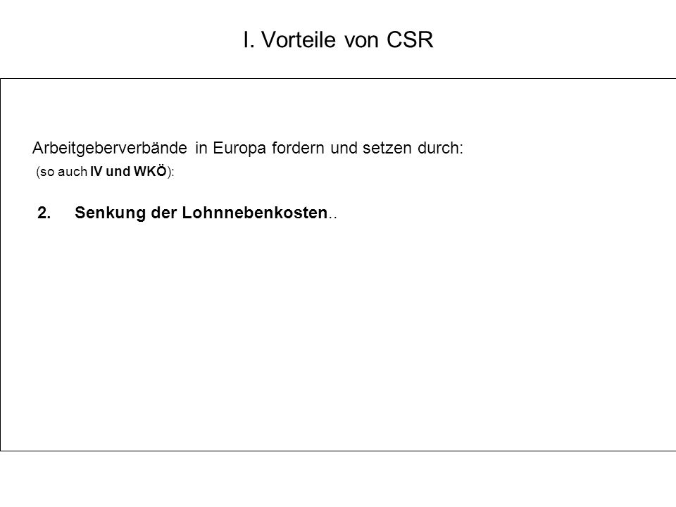 I. Vorteile von CSR Arbeitgeberverbände in Europa fordern und setzen durch: (so auch IV und WKÖ): 2. Senkung der Lohnnebenkosten..
