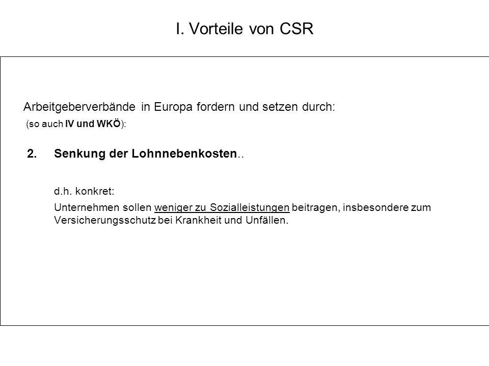 I. Vorteile von CSR Arbeitgeberverbände in Europa fordern und setzen durch: (so auch IV und WKÖ): 2. Senkung der Lohnnebenkosten.. d.h. konkret: Unter