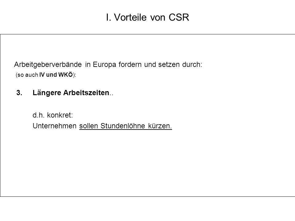 I. Vorteile von CSR Arbeitgeberverbände in Europa fordern und setzen durch: (so auch IV und WKÖ): 3. Längere Arbeitszeiten.. d.h. konkret: Unternehmen