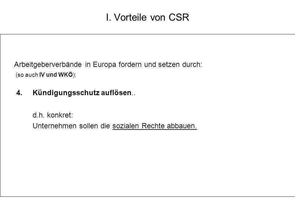 I. Vorteile von CSR Arbeitgeberverbände in Europa fordern und setzen durch: (so auch IV und WKÖ): 4. Kündigungsschutz auflösen.. d.h. konkret: Unterne