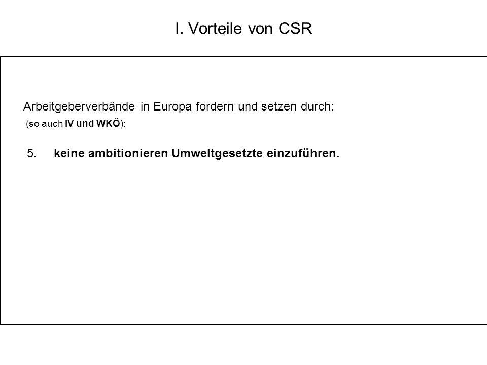 I. Vorteile von CSR Arbeitgeberverbände in Europa fordern und setzen durch: (so auch IV und WKÖ): 5. keine ambitionieren Umweltgesetzte einzuführen.