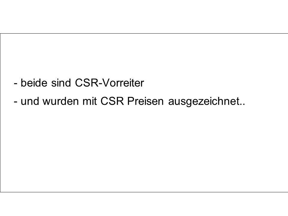 - beide sind CSR-Vorreiter - und wurden mit CSR Preisen ausgezeichnet..