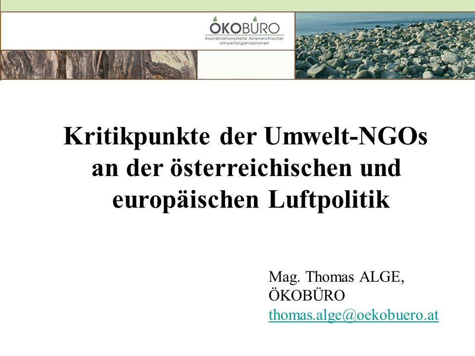 Mag. Thomas ALGE, ÖKOBÜRO thomas.alge@oekobuero.at thomas.alge@oekobuero.at Kritikpunkte der Umwelt-NGOs an der österreichischen und europäischen Luft
