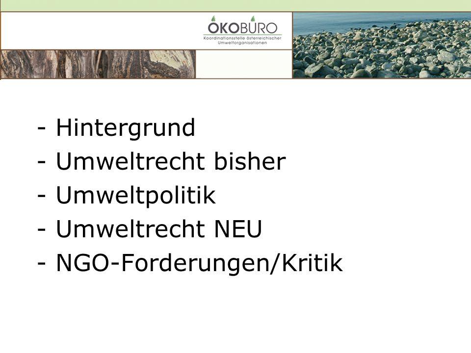 - Hintergrund - Umweltrecht bisher - Umweltpolitik - Umweltrecht NEU - NGO-Forderungen/Kritik