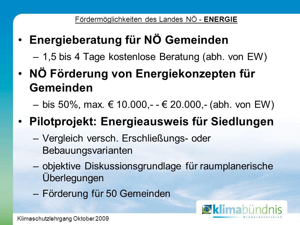 Klimaschutzlehrgang Oktober 2009 Fördermöglichkeiten des Landes NÖ - ENERGIE Energieberatung für NÖ Gemeinden –1,5 bis 4 Tage kostenlose Beratung (abh.