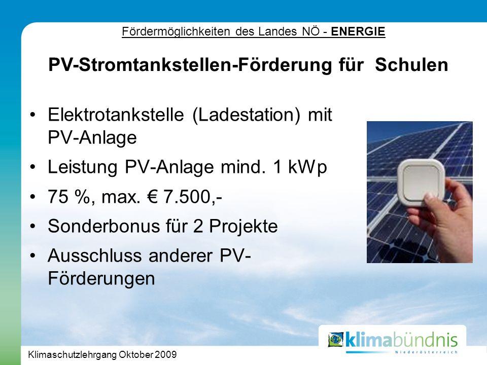 Klimaschutzlehrgang Oktober 2009 Fördermöglichkeiten des Landes NÖ - ENERGIE Elektrotankstelle (Ladestation) mit PV-Anlage Leistung PV-Anlage mind.