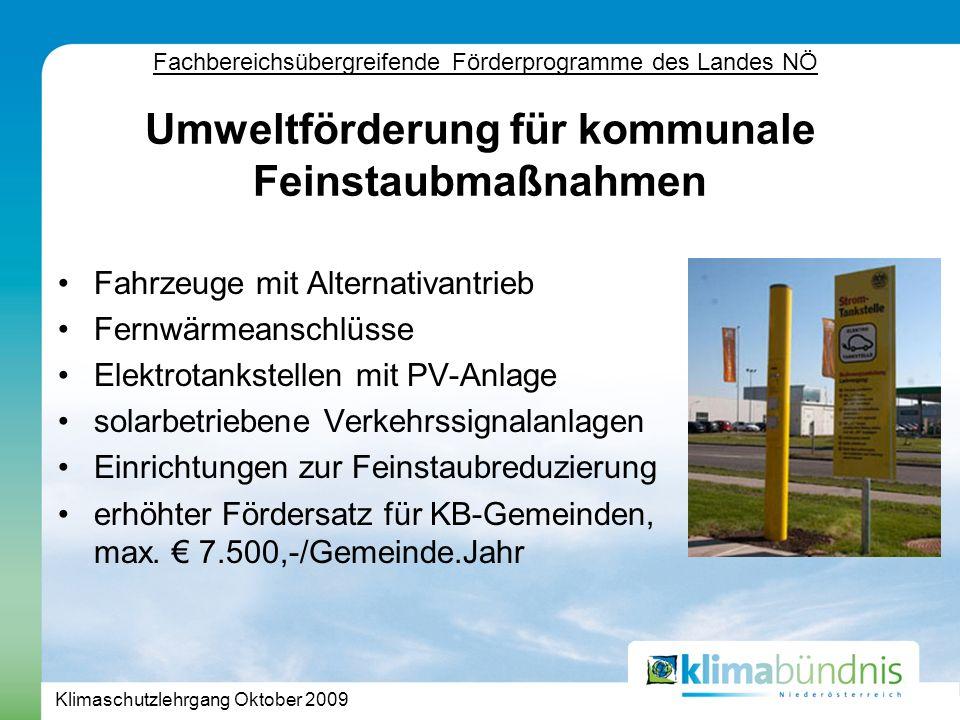 Klimaschutzlehrgang Oktober 2009 Fahrzeuge mit Alternativantrieb Fernwärmeanschlüsse Elektrotankstellen mit PV-Anlage solarbetriebene Verkehrssignalanlagen Einrichtungen zur Feinstaubreduzierung erhöhter Fördersatz für KB-Gemeinden, max.