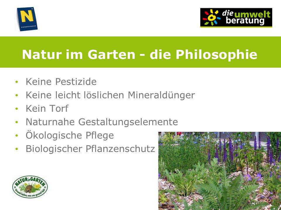 Natur im Garten - die Philosophie Keine Pestizide Keine leicht löslichen Mineraldünger Kein Torf Naturnahe Gestaltungselemente Ökologische Pflege Biol