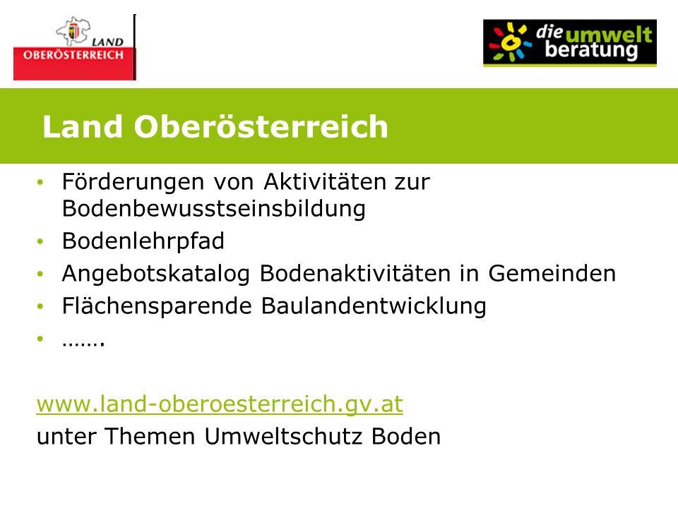 Land Oberösterreich Förderungen von Aktivitäten zur Bodenbewusstseinsbildung Bodenlehrpfad Angebotskatalog Bodenaktivitäten in Gemeinden Flächensparen