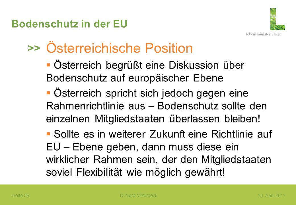 Seite 55 DI Nora Mitterböck13. April 2011 Bodenschutz in der EU Österreichische Position Österreich begrüßt eine Diskussion über Bodenschutz auf europ